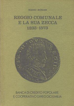 obverse: BORGHI M. – Reggio Comunale e la sua zecca 1233-1573. Reggio Emilia, 1977. Pp.146, ill. nel testo. Ril.ed. Buono stato