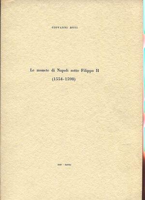 obverse: BOVI  G. - Le monete di Napoli sotto Filippo II 1554 - 1598. Napoli, 1964. pp. 79, tavv. 6. brossura editoriale, buono stato.