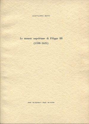 obverse: BOVI  G. - Le monete napoletane di Filippo III 1598 - 1621. Napoli, 1967. pp. 55, tavv. 3. brossura editoriale, buono stato.