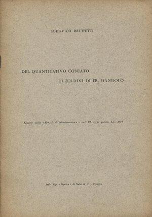 obverse: BRUNETTI  L. - Del quantitativo coniato di soldini di Fr. Dandolo. Milano, 1958. pp. 6, con ill. nel testo. ril. editoriale, buono stato, importante.
