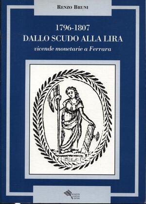obverse: BRUNI R. – 1796-1807 Dallo Scudo alla Lira vicende monetarie a Ferrara. Bologna, 1998. Pp. 118, ill. nel testo. Ril.ed. Buono stato