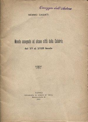 obverse: CAGIATI  M. - Monete assegnate ad alcune città della Calabria dal XV al XVIII secolo.  Napoli, 1913. pp. 29, con ill. nel testo. brossura editoriale, buono stato.