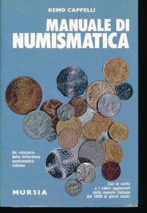 obverse: CAPPELLI R. - Manuale di Numismatica. Contiene i valori e le rarità di tutte le monete decimali italiane dal 1800 ad oggi. Mursia, 2003, pp, 360, con tavole in b/n. Buono stato.