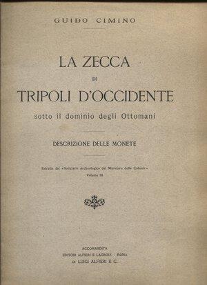 obverse: CIMINO  G. - La zecca di Tripoli d Occidente sotto il dominio degli Ottomani. Roma, 1923. pp. 39, + 1 tavola indicatrice. brossura editoriale sciupata, buono stato, molto raro.