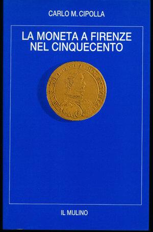 obverse: CIPOLLA C.M. - La moneta a Firenze nel cenquecento. Il Mulino, Firenze, 1987, pp. 178. Ottimo stato.
