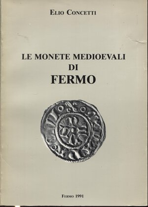obverse: CONCETTI E. - Le monete medioevali di Fermo. Fermo, 1991. Pp. 94, tavv 4 + ill. nel testo. Ril. ed. Buono stato