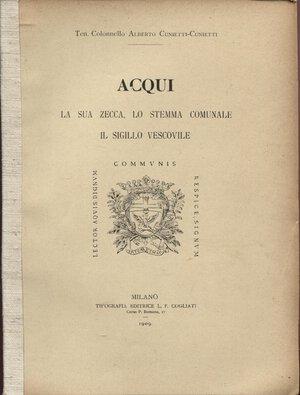 obverse: CUNIETTI - CUNIETTI  A. - ACQUI; la sua zecca , lo stemma comunale, il sigillo vescovile. Milano, 1909. pp. 43, con ill. nel testo. brossura editoriale, buono stato, raro e importante.
