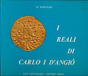 obverse: KOWALSKI H. I reali di Carlo I d Angiò. Roma, 1979, pp. 77, foto in b/n. Copertina rigida cartonata. Buono stato.