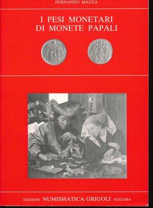 obverse: MAZZA F. - I pesi monetari di monete papali. Suzzara, pp. 157, con tavole in b/n. Buono stato.