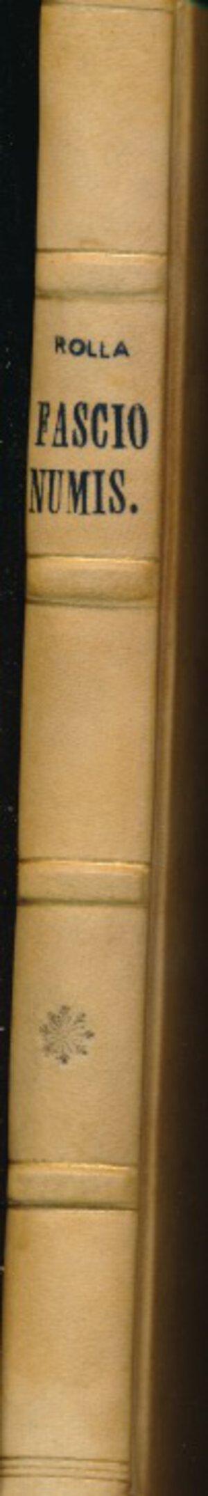obverse: ROLLA M. - Fascio numismatico ossia leggende, motti, epigrafi, simboli, santi emblemi, monogrammi, figure allegoriche, sigle sulle monete italiane. Torino, pp. 295. Copertina rigida cartonata  con piatto floreale. Buono stato.