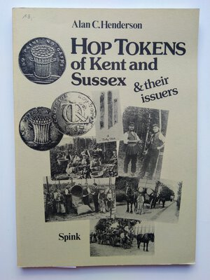 obverse: Alan C. Henderson. Hop Tokens of Kent and Sussex. 128 pages (incl. tables). London 1990