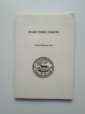 obverse: Lyman Haynes Low. Hard Times Tokens, 2nd ed. 111 pages (including tables). New York 1993
