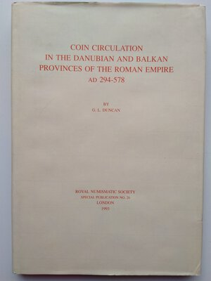 obverse: G. L. Duncan, Coin Circulation in the Danubian and Balkan Provinces of the Roman Empire AD294-578. 192 pages. London 1993