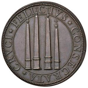 reverse: Roma. Sisto V (1585-1590). Medaglia anno VI (1590) AE gr. 27,35 diam. 37,3 mm. Opus Niccolò De Bonis (per il D/) e bottega Hamerani (per il R/). Per l'erezione dei quattro obelischi (Flaminio, Lateranense, Esquilino e Vaticano). CNORP IV, 876 (AG).  Coniazione postuma. q.FDC