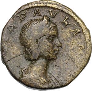 obverse: Julia Paula, first wife of Elagabalus (218-222).. AE Sestertius