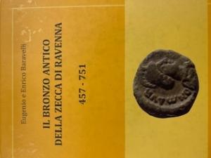 Libri.Baravelli Enrico e Eugenio.Il bronzo antico della zecca di Ravenna 457-751.Ottima conservazione
