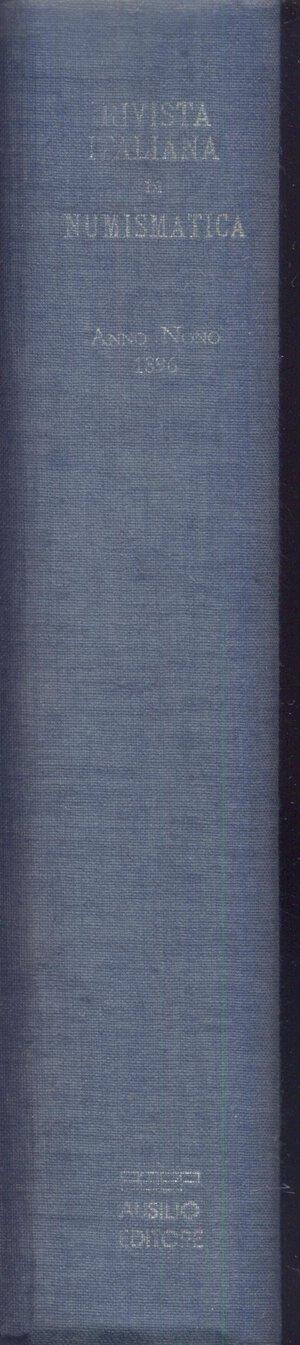 obverse: A.A.V.V. -  S.N.I. Rivista italiana di numismatica.  Milano, 1896. Reimpression Aldo Ausilio. Pp. 524, ill. + tavv. 9. Ril ed. buono stato.