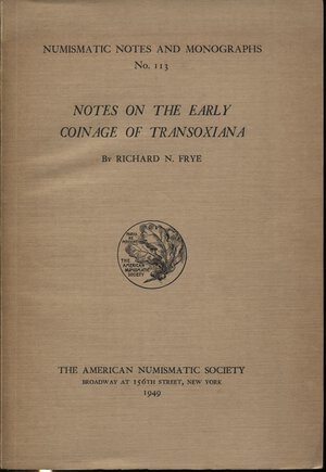 obverse: FRYE N. R. – N.N.M. 113. Notes on the early coinage of Transoxiana. New York, 1949.  Pp. 49,  tavv. 1. Ril. Ed. Buono stato.