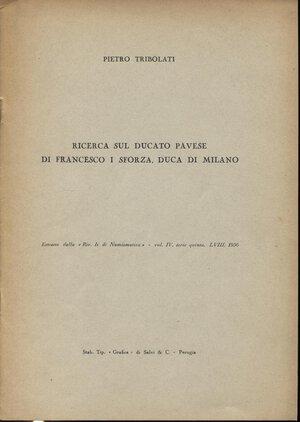 obverse: TRIBOLATI P. -  Ricerca sul ducato pavese di Francesco I Sforza, duca di Milano.  Milano, 1956. Pp. 6, ill. nel testo. ril. ed. buono stato.