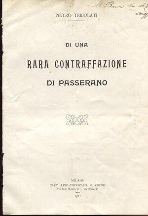 obverse: TRIBOLATI P. – Di una rara contraffazione di Passerano. Milano, 1911. Pp. 3,  ril. ed. buono stato, raro.
