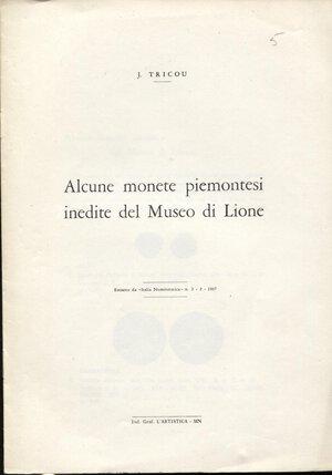 obverse: TRICOU  J. -  Alcune monete piemontesi inedite del Museo di Lione. Mantova, 1967. Pp. 6, ill. nel testo. ril. ed. buono stato.