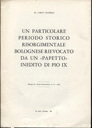 """obverse: VICINELLI  C.- Un particolare periodo storico risorgimentale bolognese rievocato da un """" papetto"""" inedito di Pio IX.  Mantova, 1966.  Pp. 7, ill. nel testo. ril. ed. buono stato."""