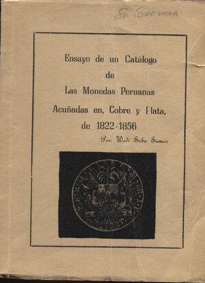 obverse: WADI  SABA SUMAR. – Ensayo de un catalogo de las monedasPeruanas. Acunadas en cobre y plata de 1822 – 1856. Lima, 1971. Pp. 35, tavv. 14. Ril. ed. 100 esemplari, questo n 18 con dedica. Buono stato, raro.