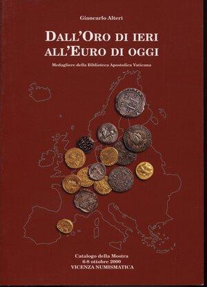 obverse: ALTERI  G. -  Dall'Oro di ieri all'Euro di oggi.  Roma, 2000.  Pp. 100, tavv. e ill. a colori e b\n nel testo. ril. ed. buono stato.
