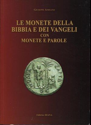 obverse: AMISANO G. – Le monete della Bibbia e dei Vangeli con monete e parole. Formia, 2009.  Pp. 126, tavv. e ill. nel testo b\n. ril. ed. ottimo stato.