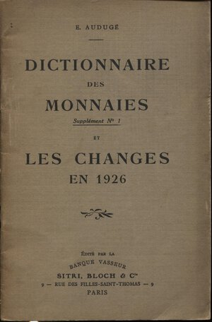 obverse: AUDUGE  E. -  Dictionnaire des monnaies et les changes en 1926. Paris, 1927.  Pp. 61. Ril. ed. buono stato.