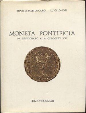 obverse: BALBI DE CARO S. – LONDEI L. -  Moneta pontificia. Da Innocenzo XI  a  Gregorio XVI. Roma, 1984.  Pp. 288,  ill. nel testo. ril. ed. buono stato, importante e raro lavoro.