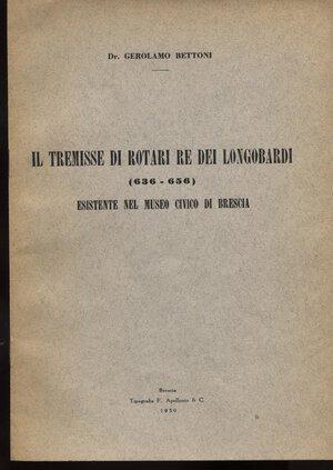 obverse: BETTONI  G. -  Il tremisse di Rotari re dei longobardi 636 – 656 esistente nel Museo Civico di Brescia. Brescia, 1959. Pp. 8, tavv. 1. Ril. editoriale, buono stato, raro e importante.