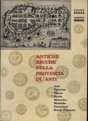 obverse: BOBBA  C. – VERGANO L. – Antiche zecche della Provincia di Asti. Asti, 1971. Pp. 143, ill. nel testo. Ril. ed. ottimo stato, importante lavoro.