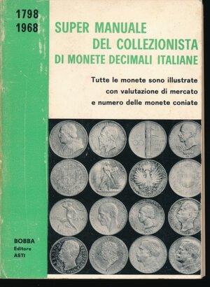 obverse: Bobba C. - Super manuale del collezionista di monete decimali italiane. 1798-1968. Bobba, Asti, 1967, pp. 312 con foto in b/n, descrizione delle monete e valutazioni di mercato. Buono stato.