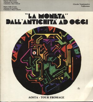 obverse: A.A.V.V. – La Moneta dall'antichità ad oggi.  Aosta, 1984.  Pp. 143, tavv. e ill. nel testo. ril. ed. buono stato.