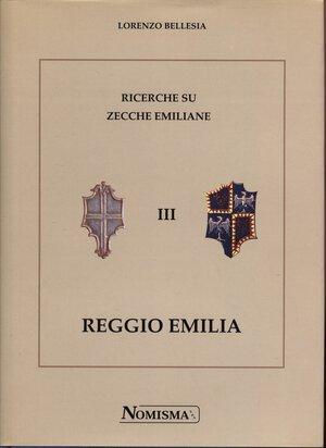 obverse: BELLESIA  L. – Ricerche su zecche emiliane. III  Reggio Emilia. Serravalle, 1998.  Pp. 350, tavv. e ill. nel testo. ril. ed. ottimo stato.