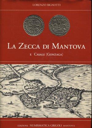 obverse: BIGNOTTI   L. -  La zecca di Mantova e Casale ( Gonzaga). Mantova, 1984.  Pp. 140,  ill. nel testo. ril. ed. buono stato.