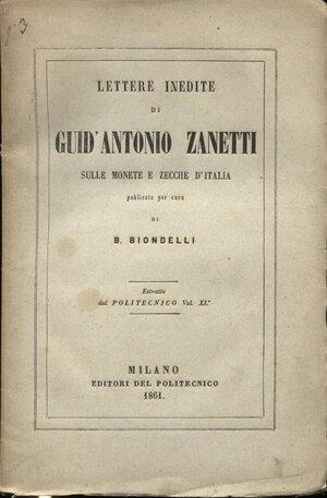 obverse: BIONDELLI  B. -  Lettere inedite di Guid'Antonio Zanetti sulle monete e zecche d'Italia.  Milano, 1861.  Pp. 64. Ril. ed. buono stato, raro.