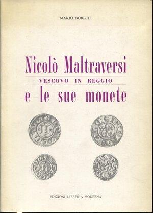 obverse: BORGHI  M. – Nicolò Maltraversi vescovo in Reggio e le sue monete. Reggio Emilia, 1987.  Pp. 70, ill. nel testo. ril. ed. buono stato.