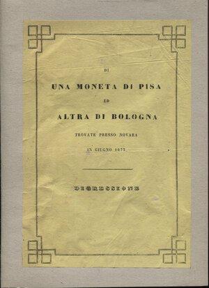 obverse: CAIRE  P. – Di una moneta di Pisa ed altra di Bologna trovate presso Novara in Giugno 1873.  Novara, 1873.  Pp. 12, ill. nel testo. ril. cart. Buono stato  raro.