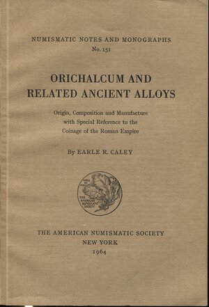 obverse: CALEY E.R.  – Orichalcum and related ancient alloys. N.N.A.M. 151. New York, 1964. pp. 115. Ril. editoriale Buono stato.