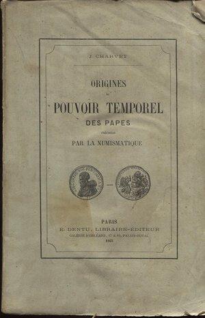 obverse: CHARVET J. - Origines du pouvoir temporel des Papes precisees par la numismatique. Paris, 1865. pp. 172, tavv. 1 + ill. nel testo. brossura ed. sciupata, interno buono stato intonso, molto raro.