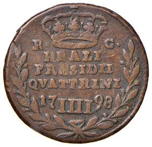 reverse: Orbetello. Reali presidi di Toscana. Ferdinando IV di Borbone (1759-1816). Da 4 quattrini 1798 CU gr. 6,50. Pannuti-Riccio 3. MIR 353/4. Rara. q.BB