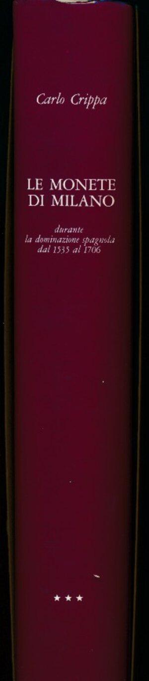 obverse: Crippa - Le MONETE DI MILANO Volume III: durante la dominazione spagnola (dal 1535 al 1706) Formato del volume: cm. 23x30, 432 pagine, Carta patinata da g. 170, 360 monete illustrate, 8 tavole a colori di ingrandimenti (1 ½:1) di monete, 6 tavole a colori con ritratti i personaggi, 2 carte geografiche. Legatura in vera tela Bukram. Incisioni in oro sul piatto e sul dorso. Sovraccoperta a colori, plastificata. 1990.