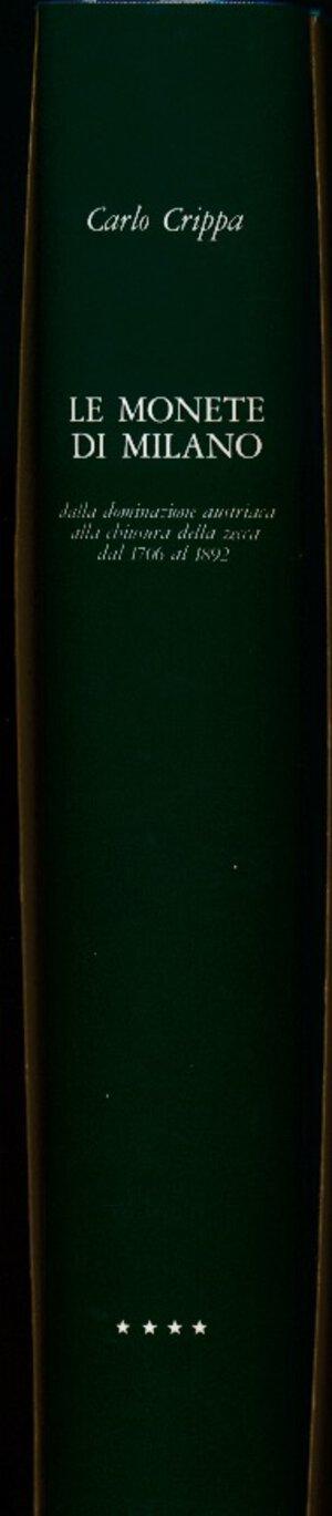 obverse: Crippa - Le MONETE DI MILANO Volume IV: dalla dominazione austriaca alla chiusura della zecca  (dal 1756 al 1892) Formato del volume: cm. 23x30, 550 pagine Carta patinata da g. 170, 382 monete illustrate, 7 tavole a colori di ingrandimenti (2:1) di monete, 12 tavole a colori con ritratti di personaggi, 2 carte geografiche. Legatura in vera tela Bukram. Incisioni in oro sul piatto e sul dorso. Sovraccoperta a colori, plastificata. NUOVO.1997.