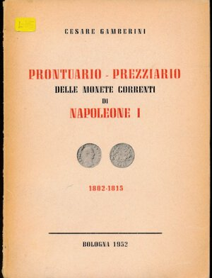 obverse: Gamberini Cesare - Prontuario prezzario delle monete correnti di Napoleone I (1802-1815). Bologna, 1952. Pp. 167. Brossura originale. Copia numero 297 di 500 autografata dall autore.