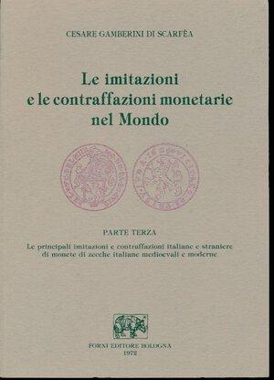 obverse: Gamberini di Scarfèa, C. - LE IMITAZIONI E LE CONTRAFFAZIONI MONETARIE NEL MONDO. PARTE TERZA: ZECCHE ITALIANE MEDIOEVALI E MODERNE. Ristampa del 1985 dell edizione di Bologna del 1956. 345 pagine. Peso: 0.91 kg. NUOVO.