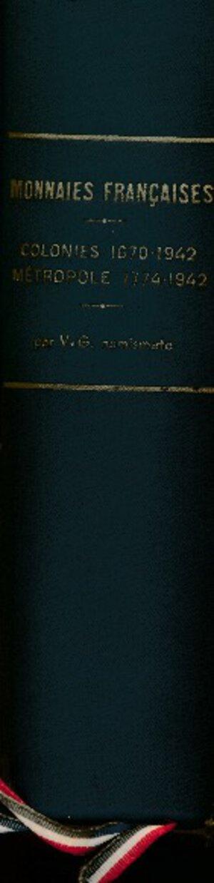 obverse: GUILLOTEAU Victor  - V.G. Numismate - Monnaies Françaises. Colonies 1670 - 1942. Métropole 1774 - 1942. Y compris Républiques - Royaumes - Souverainités - Principautés - Sièges et Occupations sous domination française. Paris, l imprimerie Chaix, 1943, in-8°, 835 pp avec ca. 400 pages d illustrations de monnaie, édition originale. Reliure d éditeur en toile vert-gris, titre en or sur le dos et le plat supérieur, tranches color. en rouge, dans une emboitage demi-toile. Exemplaire à l état neuf. NUOVO!!!!!