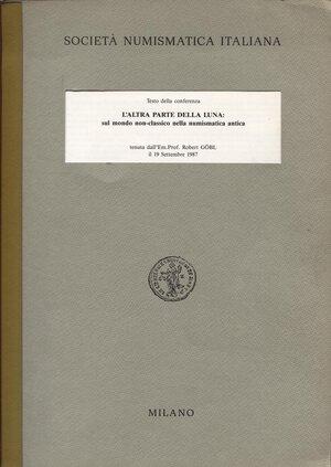 obverse: GOBL  R. -  L'altra parte della luna: sul mondo non-classico nella numismatica antica.  Milano, 1987. Pp. 12, tavv. 1. Ril ed buono stato.