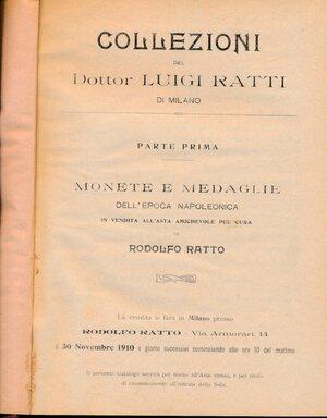 obverse: Ratto Rodolfo - Asta del 30 novembre 1910. Collezioni dott. LUIGI RATTI di Milano – Parte I monete e medaglie dell'epoca napolenica. Milano. IV + 83, 1087 lotti, 11 tavole. Rilegato. RARO. Ottimo.